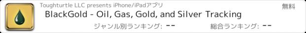 おすすめアプリ BlackGold - Oil, Gas, Gold, and Silver Tracking