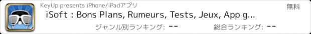 おすすめアプリ iSoft : Bons Plans, Rumeurs, Tests, Jeux, App gratuite, Accessoires, Promo ...