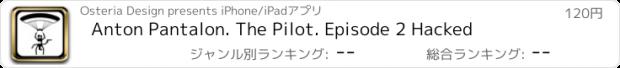 おすすめアプリ Anton Pantalon. The Pilot. Episode 2 Hacked
